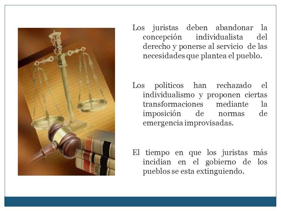 Los juristas deben abandonar la concepción individualista del derecho y ponerse al servicio de las necesidades que plantea el pueblo. Los politicos ha