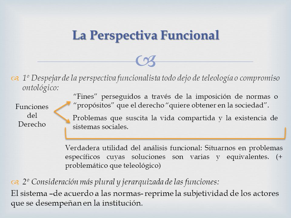 1º Despejar de la perspectiva funcionalista todo dejo de teleología o compromiso ontológico: La Perspectiva Funcional 2º Consideración más plural y je