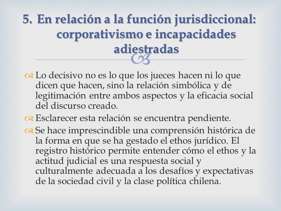 Lo decisivo no es lo que los jueces hacen ni lo que dicen que hacen, sino la relación simbólica y de legitimación entre ambos aspectos y la eficacia social del discurso creado.