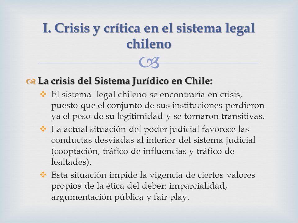 La crisis del Sistema Jurídico en Chile: La crisis del Sistema Jurídico en Chile: El sistema legal chileno se encontraría en crisis, puesto que el conjunto de sus instituciones perdieron ya el peso de su legitimidad y se tornaron transitivas.