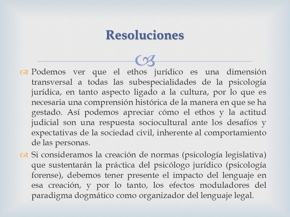 Podemos ver que el ethos jurídico es una dimensión transversal a todas las subespecialidades de la psicología jurídica, en tanto aspecto ligado a la c