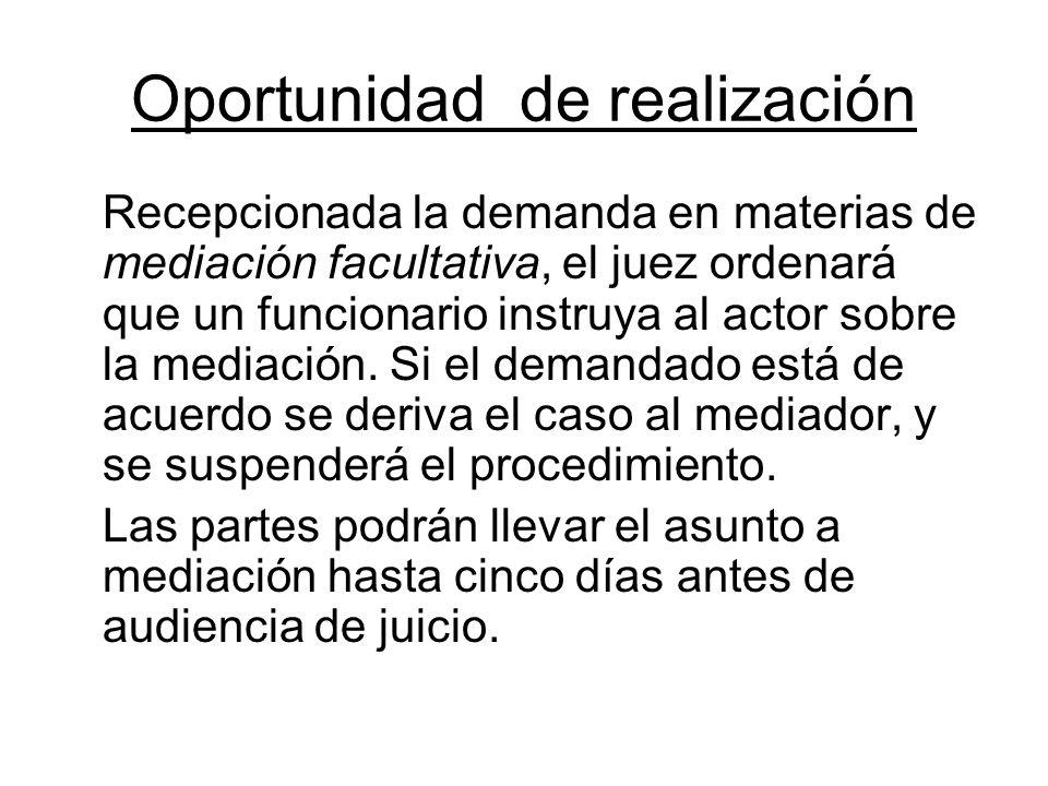 Oportunidad de realización Recepcionada la demanda en materias de mediación facultativa, el juez ordenará que un funcionario instruya al actor sobre l