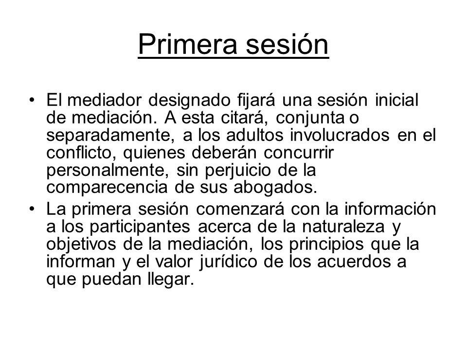 Primera sesión El mediador designado fijará una sesión inicial de mediación. A esta citará, conjunta o separadamente, a los adultos involucrados en el