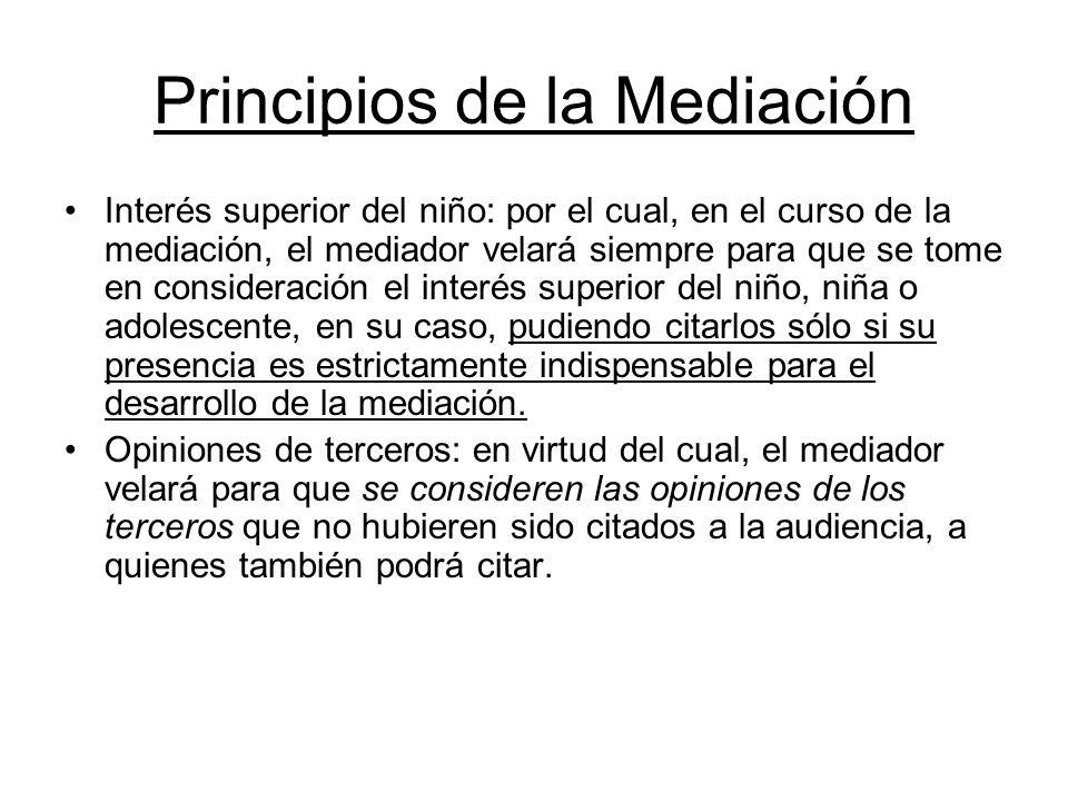 Principios de la Mediación Interés superior del niño: por el cual, en el curso de la mediación, el mediador velará siempre para que se tome en conside