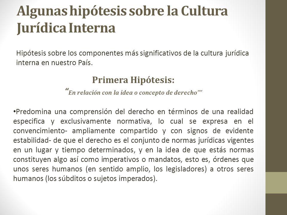 Algunas hipótesis sobre la Cultura Jurídica Interna Hipótesis sobre los componentes más significativos de la cultura jurídica interna en nuestro País.