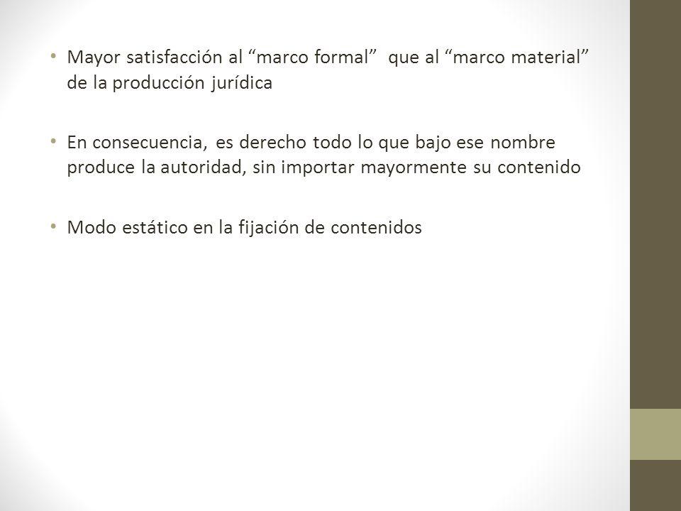 Mayor satisfacción al marco formal que al marco material de la producción jurídica En consecuencia, es derecho todo lo que bajo ese nombre produce la
