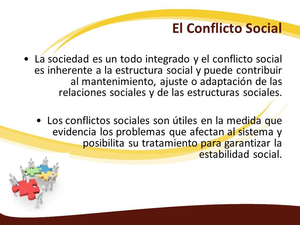 El Conflicto Social La sociedad es un todo integrado y el conflicto social es inherente a la estructura social y puede contribuir al mantenimiento, aj