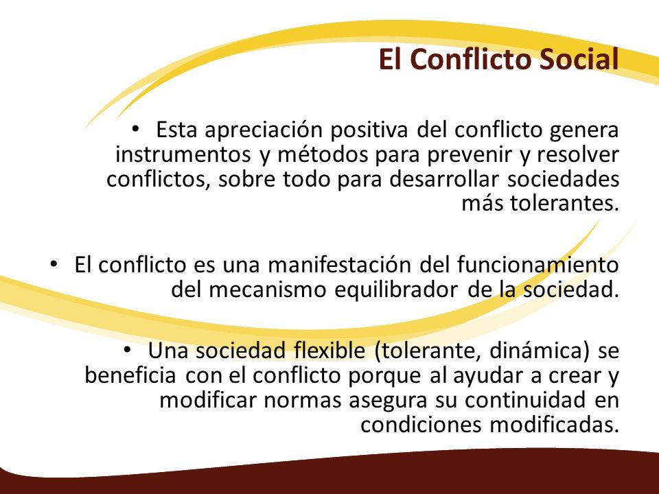 Esta apreciación positiva del conflicto genera instrumentos y métodos para prevenir y resolver conflictos, sobre todo para desarrollar sociedades más