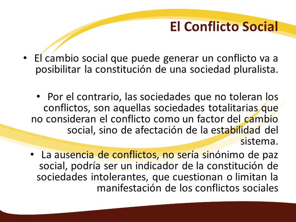 El cambio social que puede generar un conflicto va a posibilitar la constitución de una sociedad pluralista. Por el contrario, las sociedades que no t