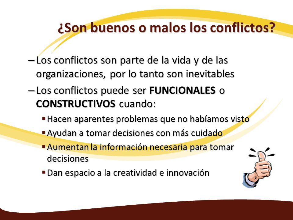 ¿Son buenos o malos los conflictos? – Los conflictos son parte de la vida y de las organizaciones, por lo tanto son inevitables – Los conflictos puede