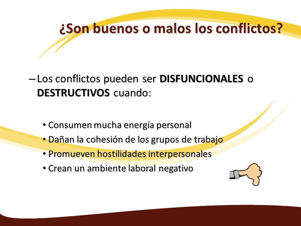 ¿Son buenos o malos los conflictos? – Los conflictos pueden ser DISFUNCIONALES o DESTRUCTIVOS cuando: Consumen mucha energía personal Consumen mucha e