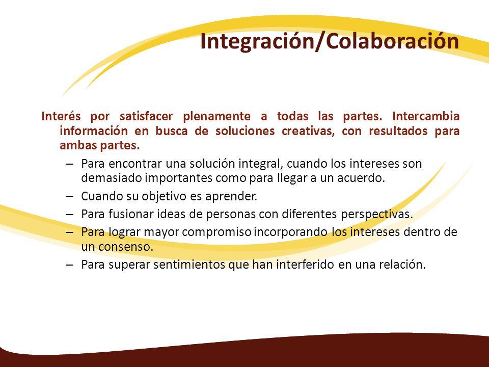 Integración/Colaboración Interés por satisfacer plenamente a todas las partes. Intercambia información en busca de soluciones creativas, con resultado