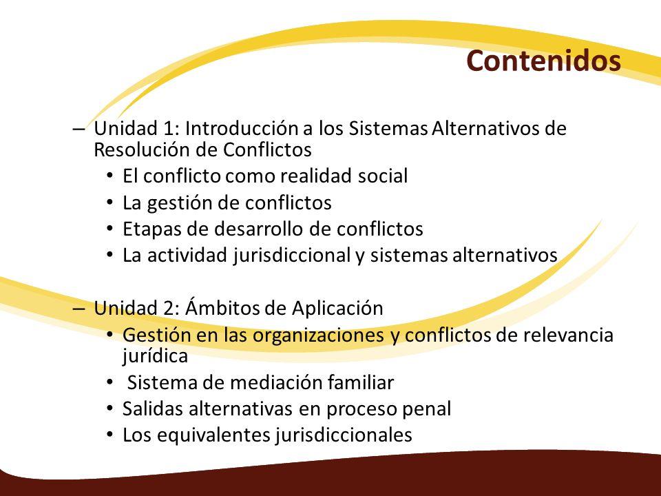 Contenidos – Unidad 1: Introducción a los Sistemas Alternativos de Resolución de Conflictos El conflicto como realidad social La gestión de conflictos