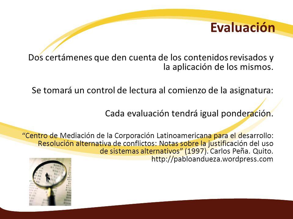 Evaluación Dos certámenes que den cuenta de los contenidos revisados y la aplicación de los mismos. Se tomará un control de lectura al comienzo de la