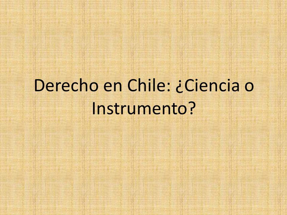 Derecho en Chile: ¿Ciencia o Instrumento?