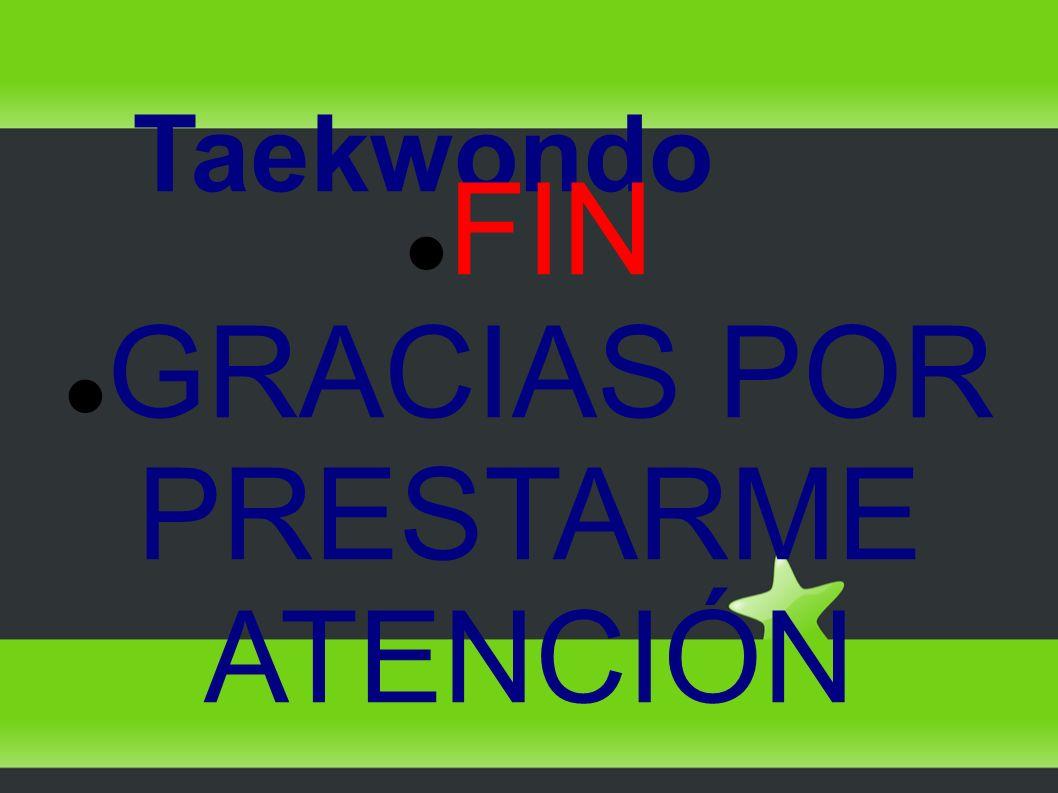 Taekwondo FIN GRACIAS POR PRESTARME ATENCIÓN