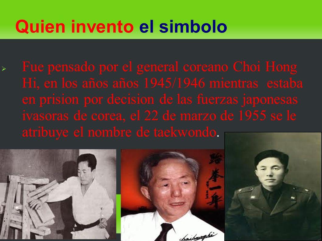 Quien invento el simbolo Fue pensado por el general coreano Choi Hong Hi, en los años años 1945/1946 mientras estaba en prision por decision de las fu