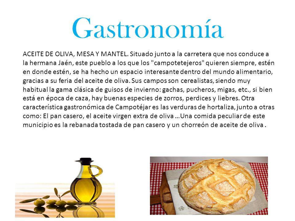 Gastronomía ACEITE DE OLIVA, MESA Y MANTEL. Situado junto a la carretera que nos conduce a la hermana Jaén, este pueblo a los que los