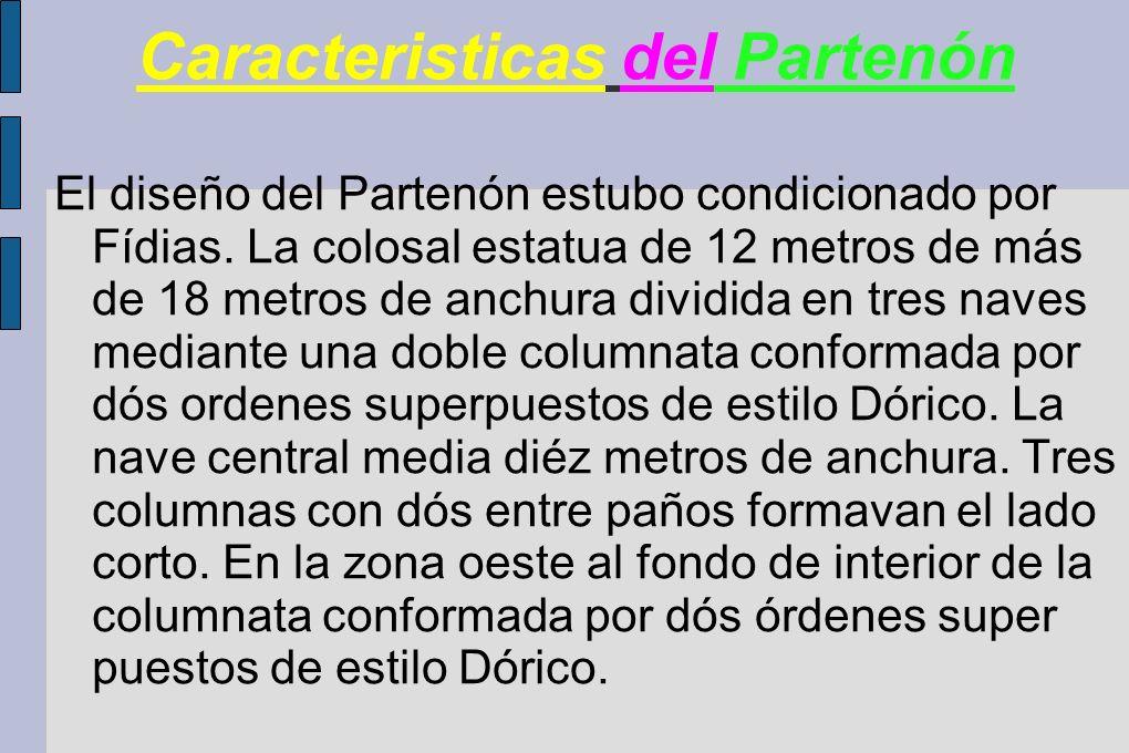 Caracteristicas del Partenón El diseño del Partenón estubo condicionado por Fídias. La colosal estatua de 12 metros de más de 18 metros de anchura div