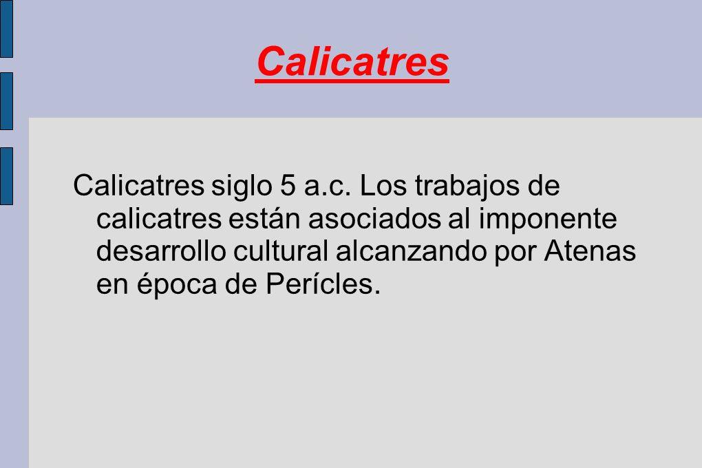 Calicatres Calicatres siglo 5 a.c. Los trabajos de calicatres están asociados al imponente desarrollo cultural alcanzando por Atenas en época de Períc