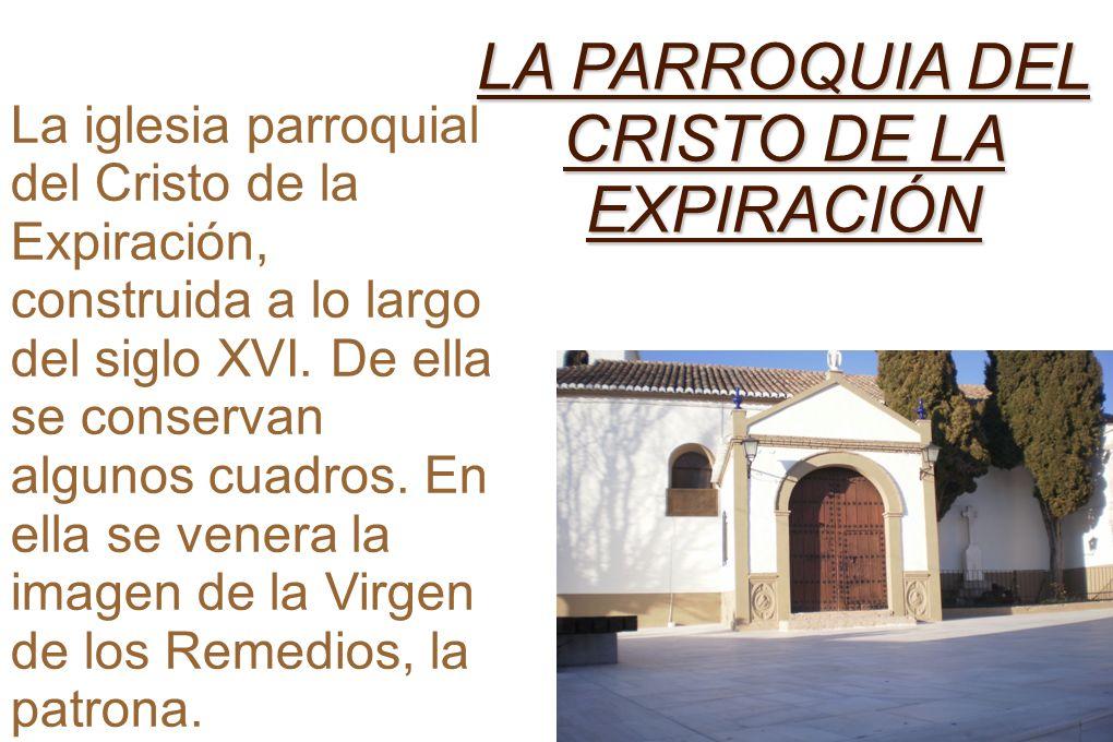 LA PARROQUIA DEL CRISTO DE LA EXPIRACIÓN La iglesia parroquial del Cristo de la Expiración, construida a lo largo del siglo XVI.