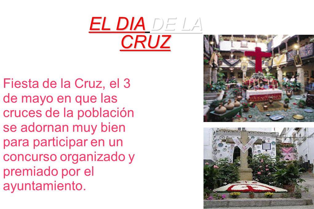 EL DIA DE LA CRUZ Fiesta de la Cruz, el 3 de mayo en que las cruces de la población se adornan muy bien para participar en un concurso organizado y premiado por el ayuntamiento.