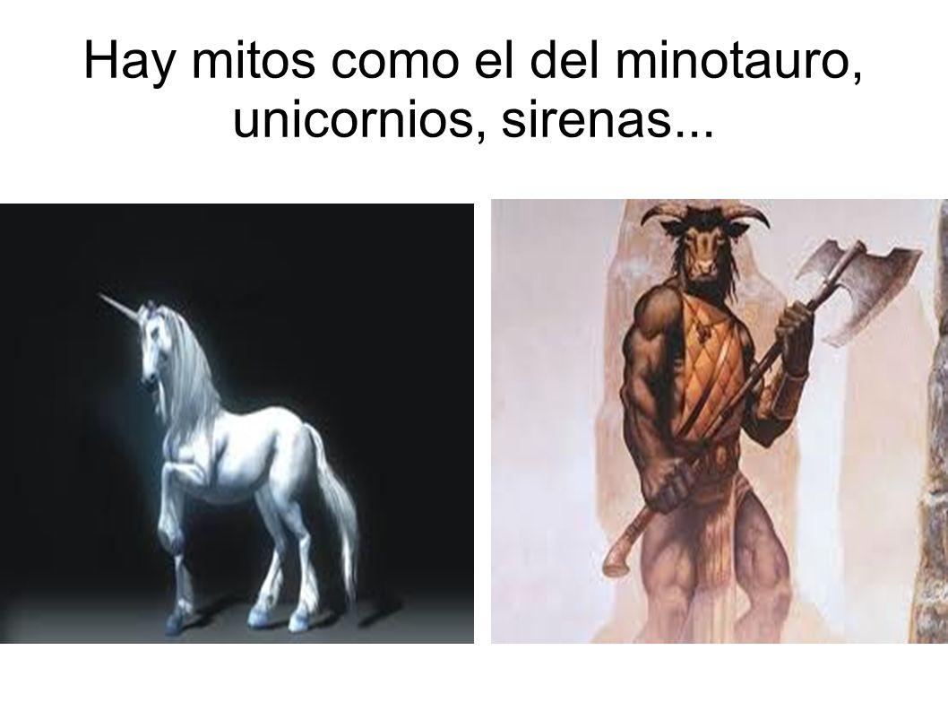 Hay mitos como el del minotauro, unicornios, sirenas...