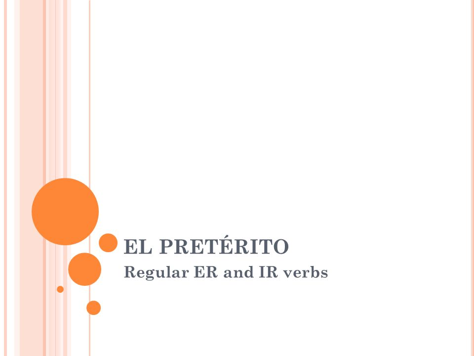 EL PRETÉRITO Regular ER and IR verbs