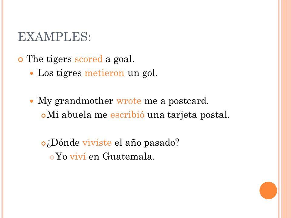 EXAMPLES: The tigers scored a goal. Los tigres metieron un gol. My grandmother wrote me a postcard. Mi abuela me escribió una tarjeta postal. ¿Dónde v