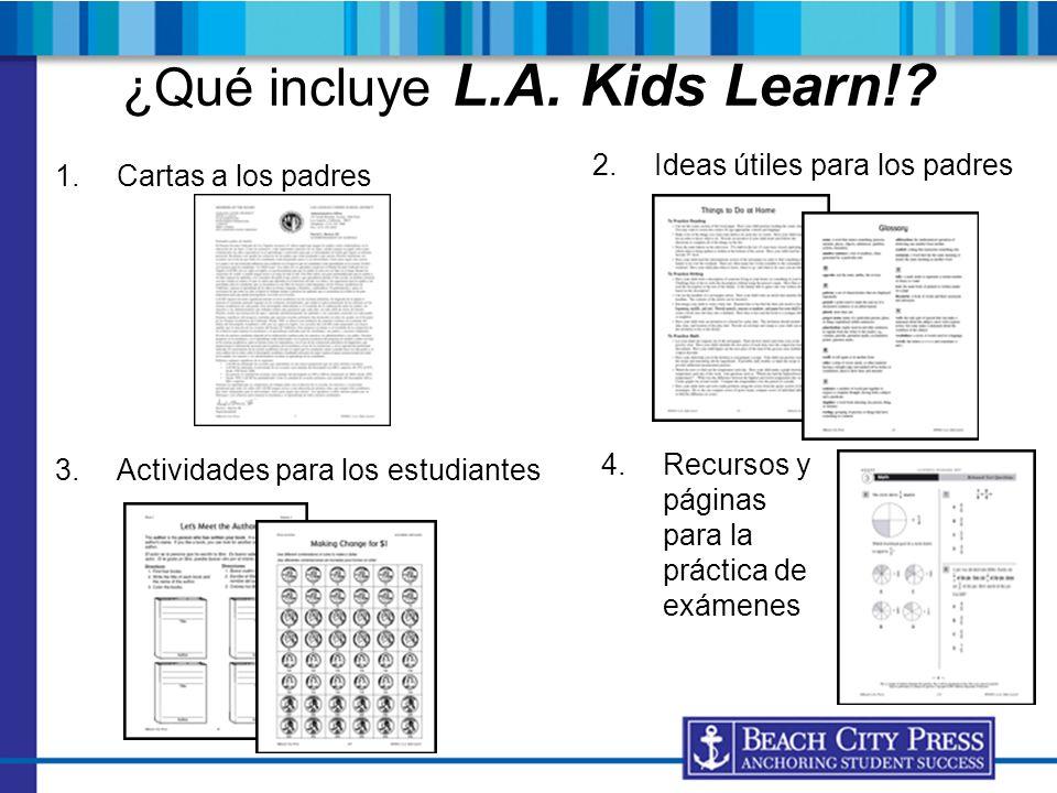 ¿Qué incluye L.A. Kids Learn!? 1.Cartas a los padres 2.Ideas útiles para los padres 3.Actividades para los estudiantes 4.Recursos y páginas para la pr