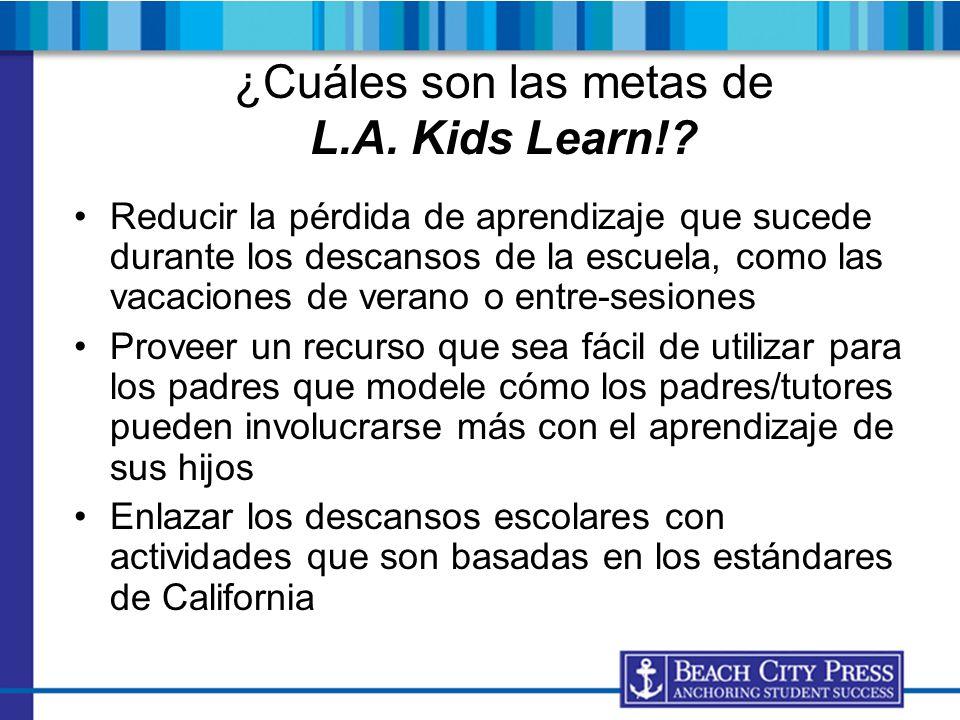 ¿Cuáles son las metas de L.A. Kids Learn!? Reducir la pérdida de aprendizaje que sucede durante los descansos de la escuela, como las vacaciones de ve