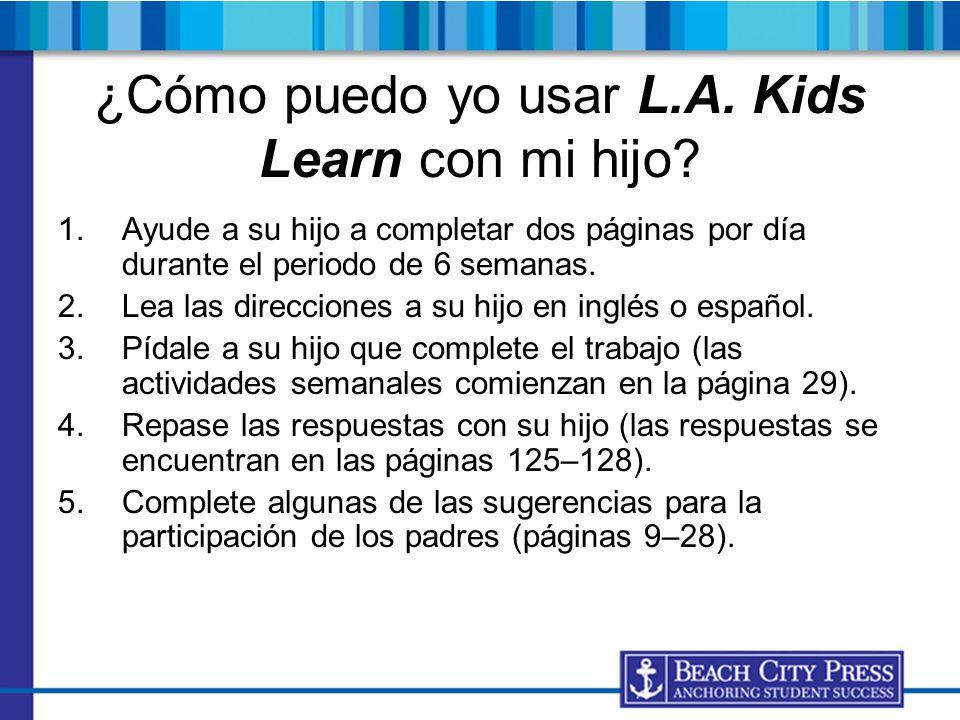 ¿Cómo puedo yo usar L.A. Kids Learn con mi hijo? 1.Ayude a su hijo a completar dos páginas por día durante el periodo de 6 semanas. 2.Lea las direccio