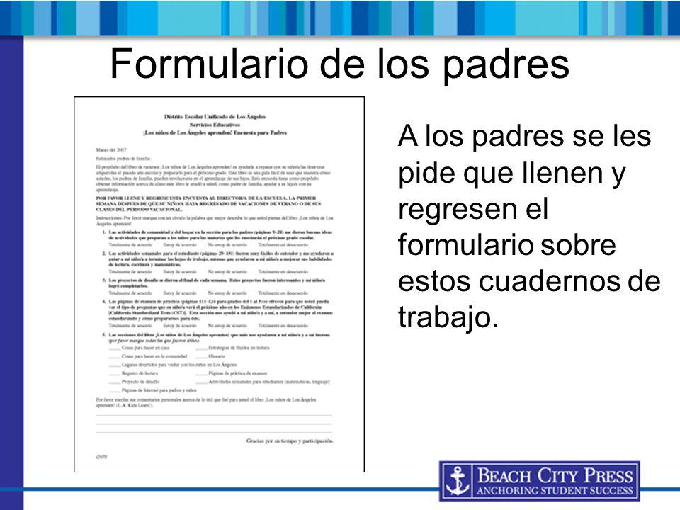 Formulario de los padres A los padres se les pide que llenen y regresen el formulario sobre estos cuadernos de trabajo.