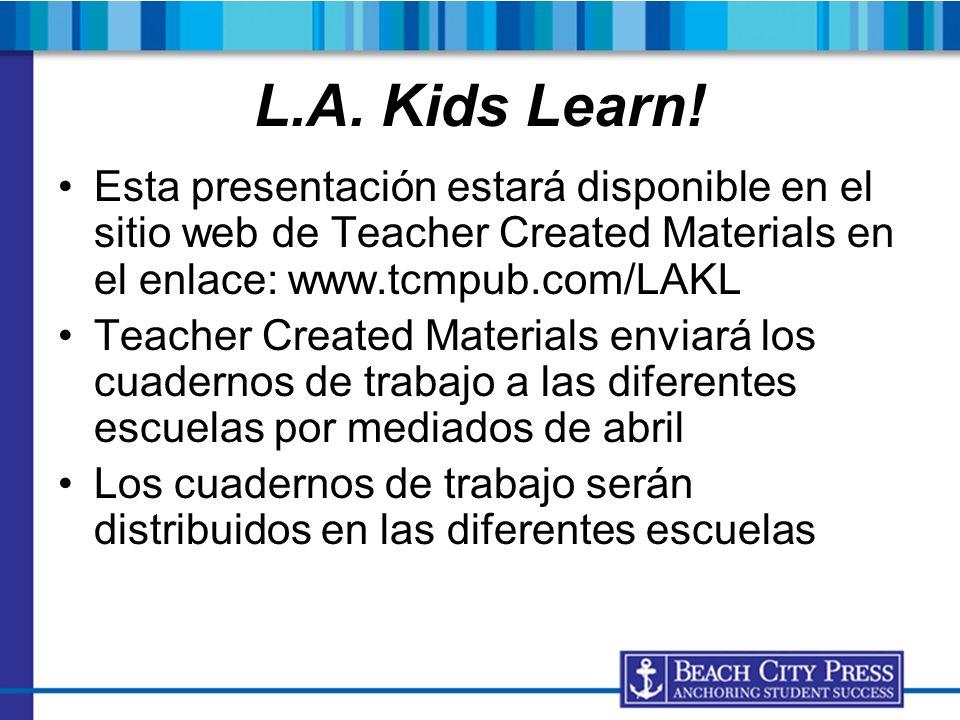 L.A. Kids Learn! Esta presentación estará disponible en el sitio web de Teacher Created Materials en el enlace: www.tcmpub.com/LAKL Teacher Created Ma