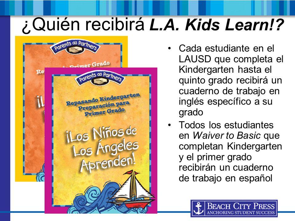 ¿Quién recibirá L.A. Kids Learn!? Cada estudiante en el LAUSD que completa el Kindergarten hasta el quinto grado recibirá un cuaderno de trabajo en in