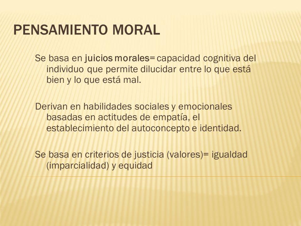 PENSAMIENTO MORAL Se basa en juicios morales= capacidad cognitiva del individuo que permite dilucidar entre lo que está bien y lo que está mal. Deriva