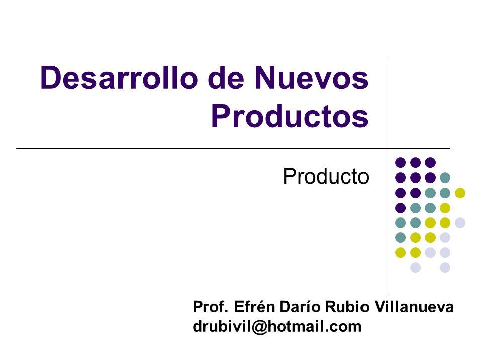 Desarrollo de Nuevos Productos Producto Prof. Efrén Darío Rubio Villanueva drubivil@hotmail.com