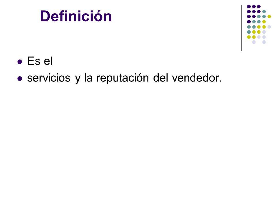 Definición Es el servicios y la reputación del vendedor.