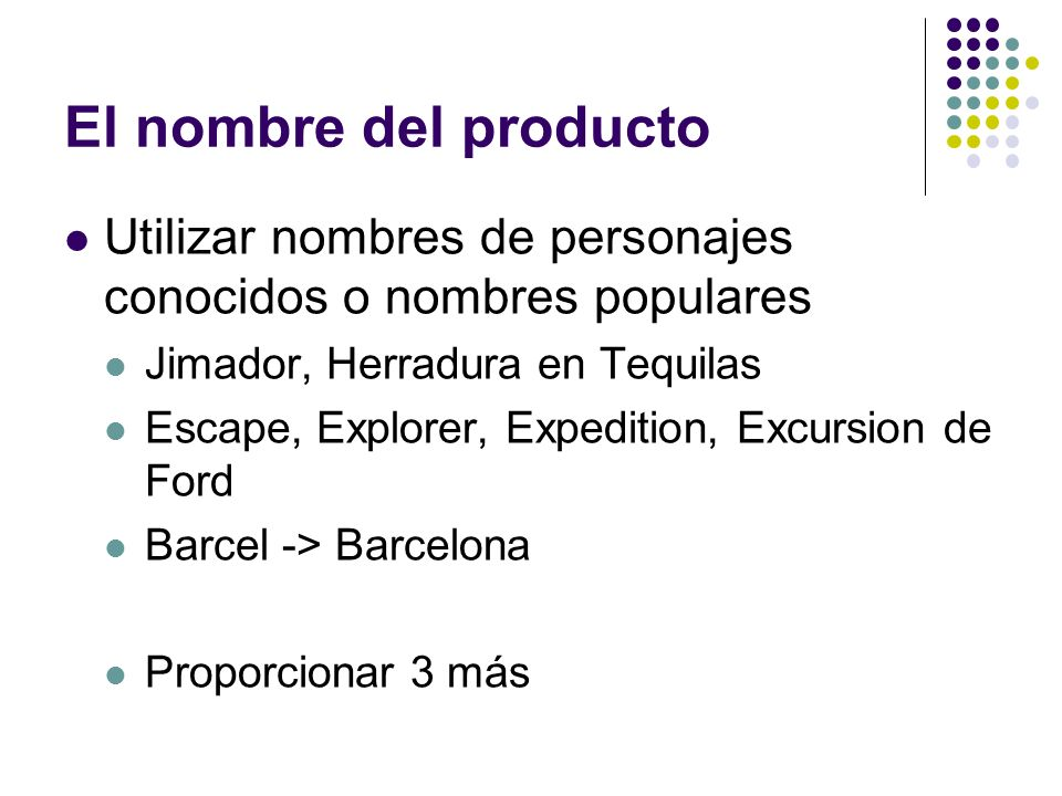 El nombre del producto Utilizar nombres de personajes conocidos o nombres populares Jimador, Herradura en Tequilas Escape, Explorer, Expedition, Excur