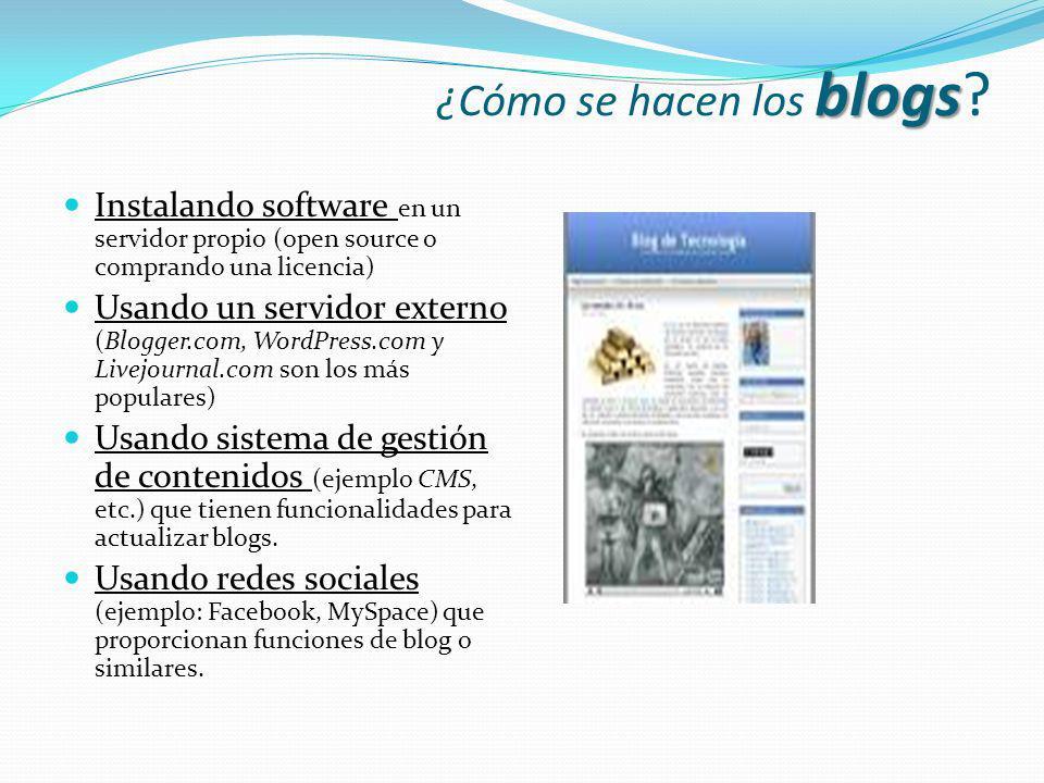 blogs ¿Cómo se hacen los blogs? Instalando software en un servidor propio (open source o comprando una licencia) Usando un servidor externo (Blogger.c