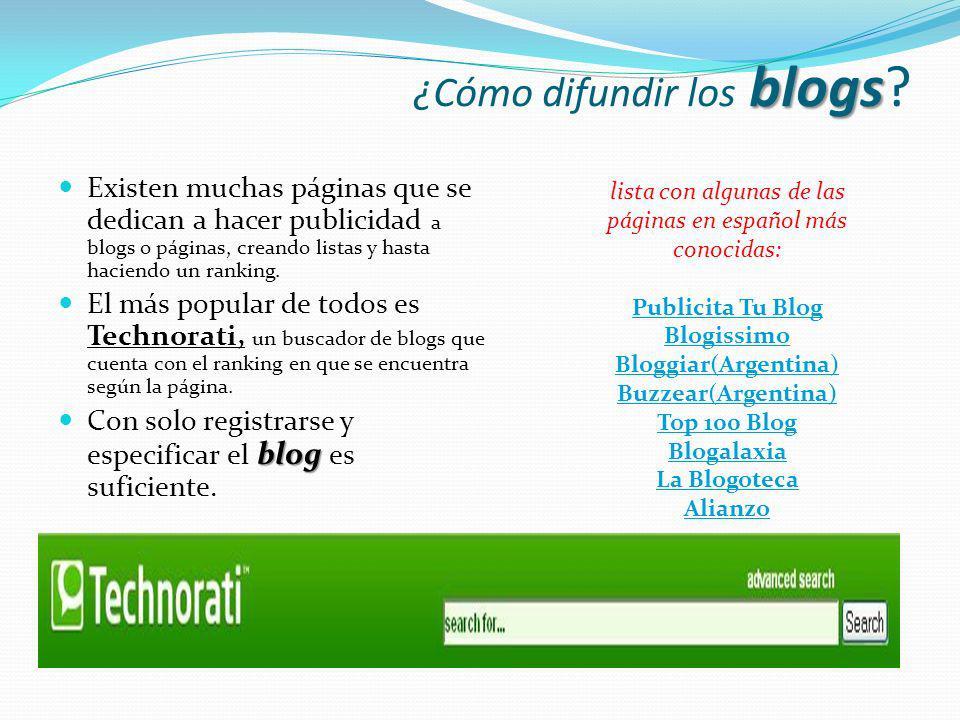 blogs ¿Cómo difundir los blogs? Existen muchas páginas que se dedican a hacer publicidad a blogs o páginas, creando listas y hasta haciendo un ranking