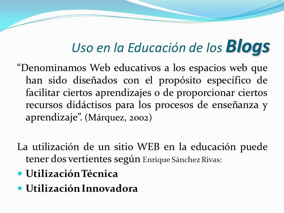Blogs Uso en la Educación de los Blogs Enrique Sánchez Rivas dice que pueden delimitarse dos tipos de sitios educativos en cuanto a su estructura, finalidad, contenidos, funciones y ámbito de influencia: Páginas Pedagógicas : Pretenden formar al grupo de usuarios al que va dirigido y proporcionan recursos a los encargados de esta formación.