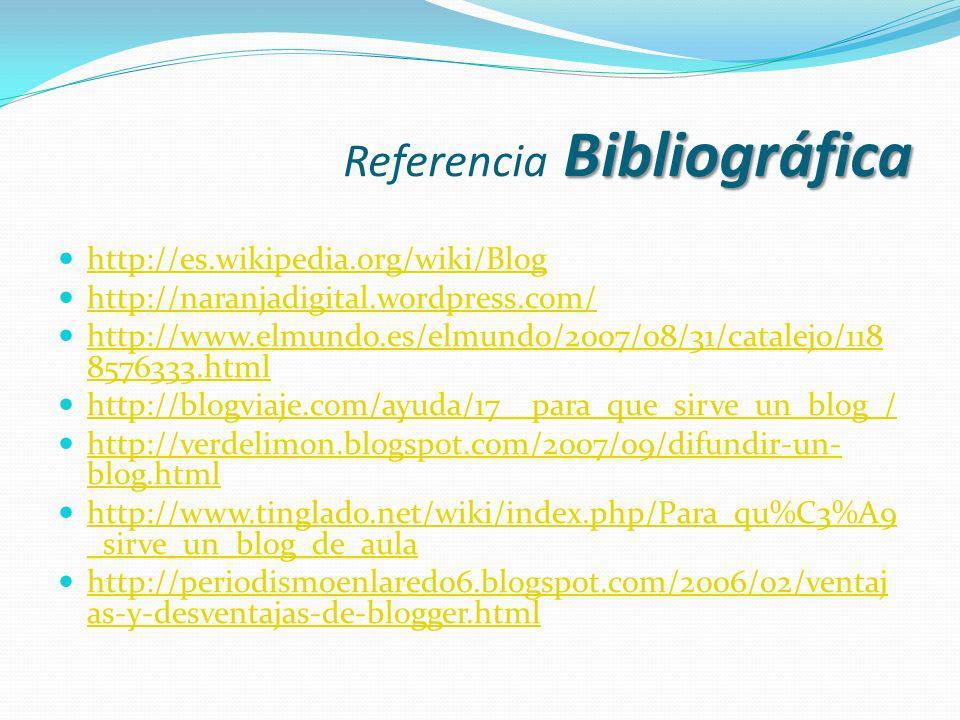 Bibliográfica Referencia Bibliográfica http://es.wikipedia.org/wiki/Blog http://naranjadigital.wordpress.com/ http://www.elmundo.es/elmundo/2007/08/31