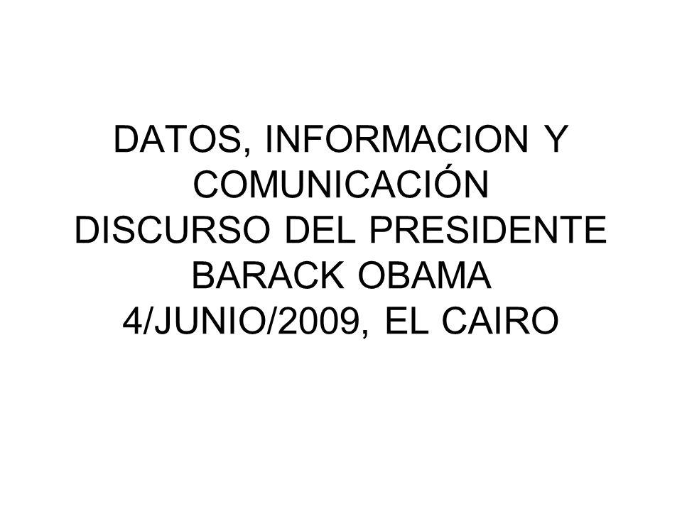 DATOS, INFORMACION Y COMUNICACIÓN DISCURSO DEL PRESIDENTE BARACK OBAMA 4/JUNIO/2009, EL CAIRO