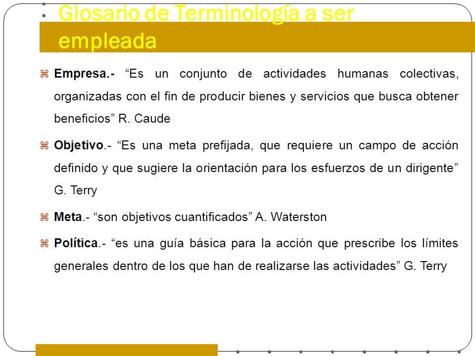Glosario de Terminología a ser empleada Empresa.- Es un conjunto de actividades humanas colectivas, organizadas con el fin de producir bienes y servic