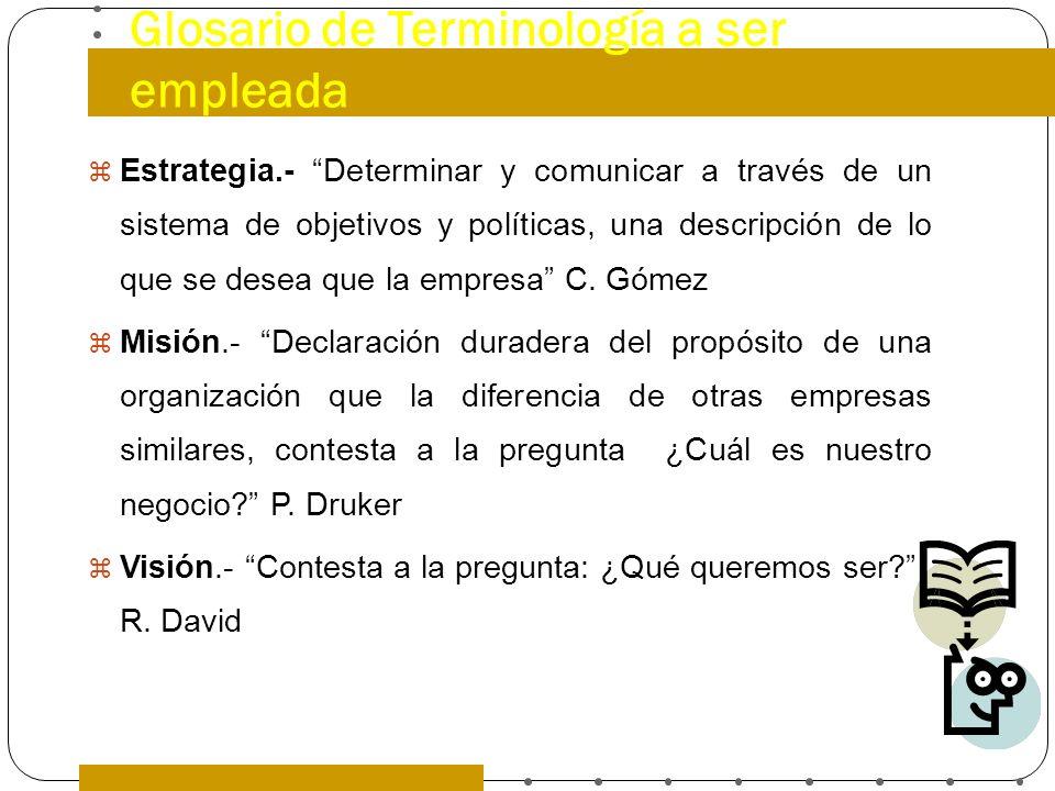 Glosario de Terminología a ser empleada Estrategia.- Determinar y comunicar a través de un sistema de objetivos y políticas, una descripción de lo que