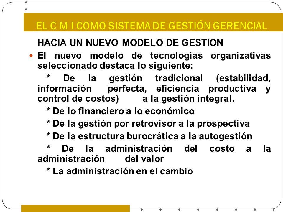 EL C M I COMO SISTEMA DE GESTIÓN GERENCIAL HACIA UN NUEVO MODELO DE GESTION El nuevo modelo de tecnologías organizativas seleccionado destaca lo sigui