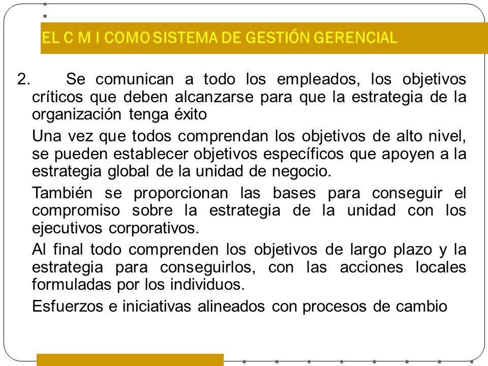 EL C M I COMO SISTEMA DE GESTIÓN GERENCIAL 2. Se comunican a todo los empleados, los objetivos críticos que deben alcanzarse para que la estrategia de