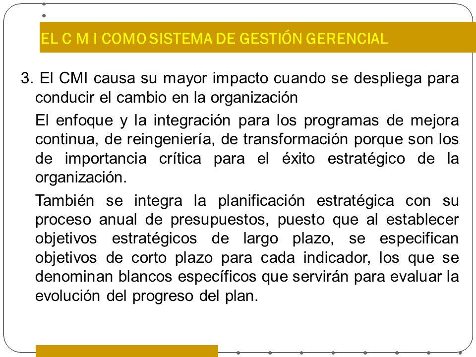EL C M I COMO SISTEMA DE GESTIÓN GERENCIAL 3. El CMI causa su mayor impacto cuando se despliega para conducir el cambio en la organización El enfoque