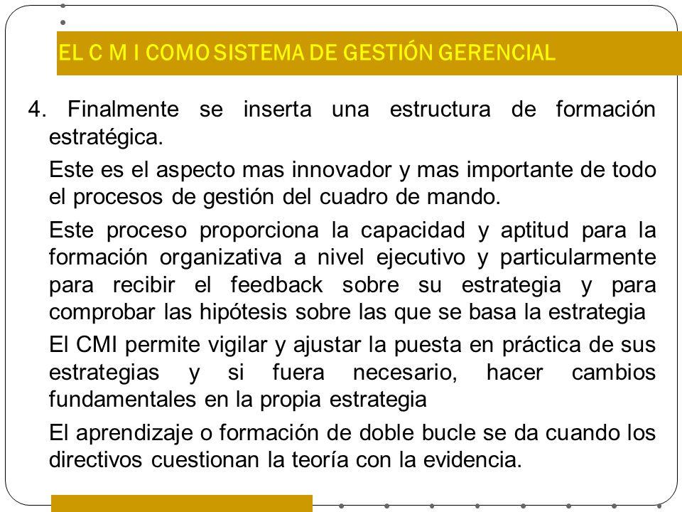 EL C M I COMO SISTEMA DE GESTIÓN GERENCIAL 4. Finalmente se inserta una estructura de formación estratégica. Este es el aspecto mas innovador y mas im